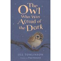 The Owl Who Was Afraid of the Dark by Jill Tomlinson and Paul Howard