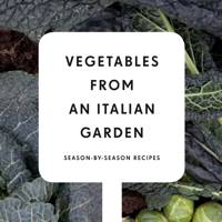 Vegetables From An Italian Garden : Season-by-Season Recipes